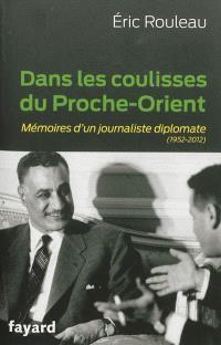 Dans les coulisses du Proche-Orient : mémoires d'un journaliste diplomate, 1952-2012