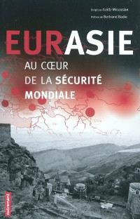 Eurasie, au coeur de la sécurité mondiale