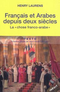 Français et arabes depuis deux siècles : la chose franco-arabe; Suivi de Les rapports entre les métropoles et les systèmes coloniaux
