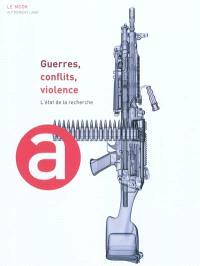 Guerres, conflits, violence : l'état de la recherche