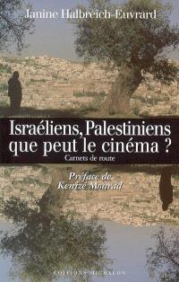 Israéliens, Palestiniens, que peut le cinéma ? : carnets de route
