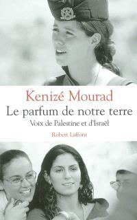 Le parfum de notre terre : voix de Palestine et d'Israël
