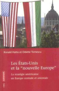 Les Etats-Unis et la nouvelle Europe : la stratégie américaine en Europe centrale et orientale