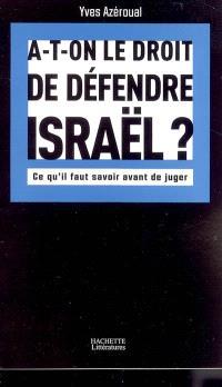 A-t-on le droit de défendre Israël ? : ce qu'il faut savoir avant de juger