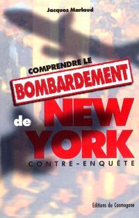 Comprendre le bombardement de New York : contre-enquête