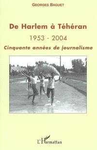 De Harlem à Téhéran : 1953-2004 : cinquante années de journalisme