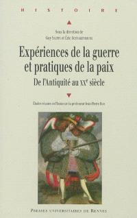 Expériences de la guerre et pratiques de la paix de l'Antiquité au XXe siècle : études réunies en l'honneur du professeur Jean-Pierre Bois