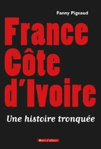 France Côte d'Ivoire : une histoire tronquée