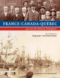 France, Canada, Québec  : 400 ans de relations d'exception