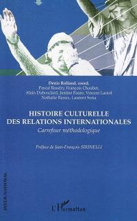 Histoire culturelle des relations internationales : carrefour méthodologique : XXe siècle