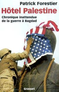 Hôtel Palestine : chronique inattendue de la guerre à Bagdad