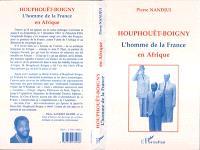 Houphouët-Boigny, l'homme de la France en Afrique