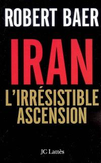 Iran, l'irrésistible ascension