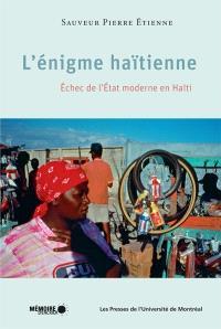 L'énigme haïtienne  : échec de l'État moderne en Haïti