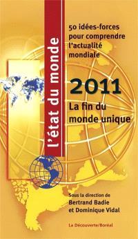 L'état du monde 2011  : la fin du monde unique : 40 idées-forces pour comprendre