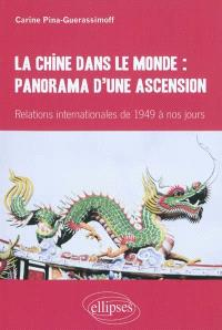 La Chine dans le monde : panorama d'une ascension : relations internationales de 1949 à nos jours