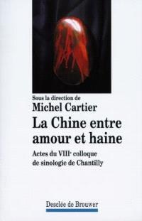 La Chine entre amour et haine : actes du VIIIe Colloque de sinologie de Chantilly