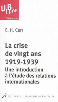 La crise de vingt ans, 1919-1939 : une introduction à l'étude des relations internationales