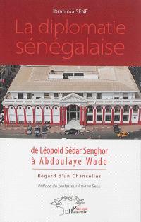 La diplomatie sénégalaise de Léopold Sédar Senghor à Abdoulaye Wade : regard d'un chancelier