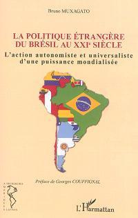 La politique étrangère du Brésil au XXIe siècle : l'action autonomiste et universaliste d'une puissance mondialisée
