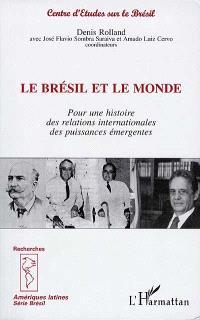Le Brésil et le monde : pour une histoire des relations internationales des puissances émergentes