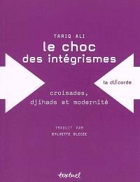 Le choc des intégrismes : croisades, djihads et modernité