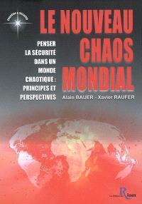 Le nouveau chaos mondial : penser la sécurité dans un monde chaotique : principes et perspectives