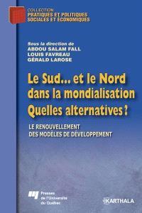 Le Sud-- et le Nord dans la mondialisation  : quelles alternatives? : le renouvellement des modèles de développement