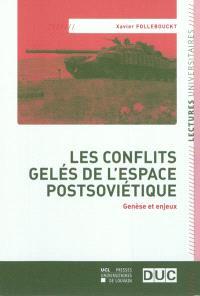 Les conflits gelés de l'espace postsoviétique : genèse et enjeux