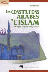 Les constitutions arabes et l'Islam  : les enjeux du pluralisme juridique
