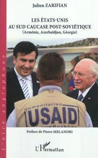Les Etats-Unis au sud Caucase post-soviétique : Arménie, Azerbaïdjan, Géorgie