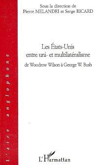 Les Etats-Unis entre uni et multilatéralisme : de Woodrow Wilson à George W. Bush