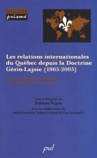Les relations internationales du Québec depuis la Doctrine Gérin-Lajoie, 1965-2005  : le prolongement externe des compétences internes