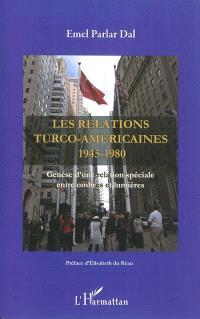 Les relations turco-américaines 1945-1980 : genèse d'une relation spéciale entre ombres et lumières