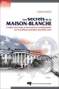 Les secrets de la Maison-Blanche  : l' impact des fuites d'informations confidentielles sur la politique étrangère des États-Unis