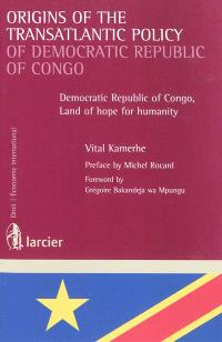 Origins of the transatlantic policy of Democratic Republic of Congo : Democratic Republic of Congo, land of hope for humanity