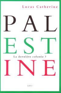 Palestine : la dernière colonie ?