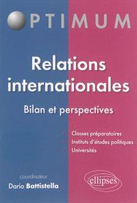 Relations internationales : bilan et perspectives : classes préparatoires, instituts d'études politiques, universités