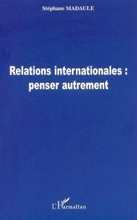 Relations internationales : penser autrement