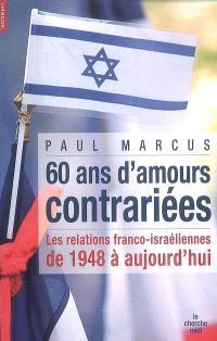 Soixante ans d'amours contrariées : les relations franco-israéliennes de 1948 à aujourd'hui