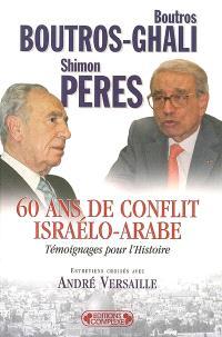 60 ans de conflit israélo-arabe : témoignages pour l'histoire