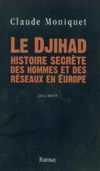 Le djihad : histoire secrète des hommes et des réseaux en Europe