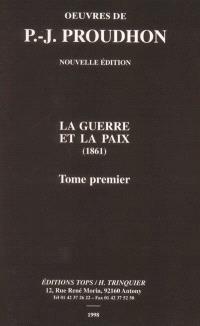 Oeuvres de J. -P. Proudhon. Volume 1, La guerre et la paix : 1861