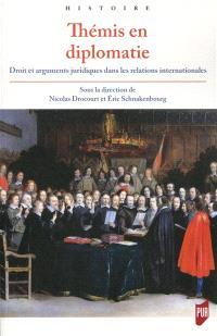 Thémis en diplomatie : droit et arguments juridiques dans les relations internationales de l'Antiquité tardive à la fin du XVIIIe siècle
