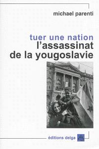 Tuer une nation : l'assassinat de la Yougoslavie