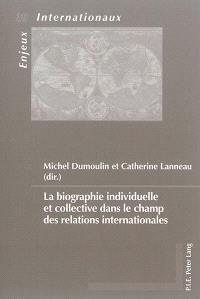 La biographie individuelle et collective dans le champ des relations internationales