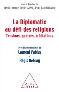 La diplomatie au défi des religions : tensions, guerres, médiations