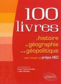 Les 100 livres d'histoire, de géographie et de géopolitique pour réussir sa prépa HEC