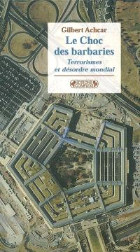 Le choc des barbaries : terrorismes et désordre mondial