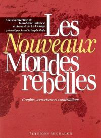 Les nouveaux mondes rebelles : conflits, terrorisme et contestations